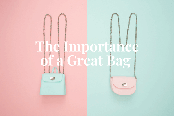 The Importance of a Great Bag